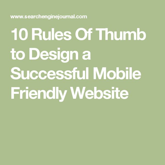 10 Rules Of Thumb to Design a Successful Mobile Friendly Website