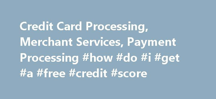 Credit Card Processing, Merchant Services, Payment Processing #how #do #i #get #a #free #credit #score http://remmont.com/credit-card-processing-merchant-services-payment-processing-how-do-i-get-a-free-credit-score/  #online credit # Get paid faster with QuickBooks Payments by accepting credit cards and ACH bank transfers. Accept payments anywhere with mobile credit card processing. Our customers love QuickBooks Payments. rating: 5 Easy reconciliation makes it all worthwhile! As a General…