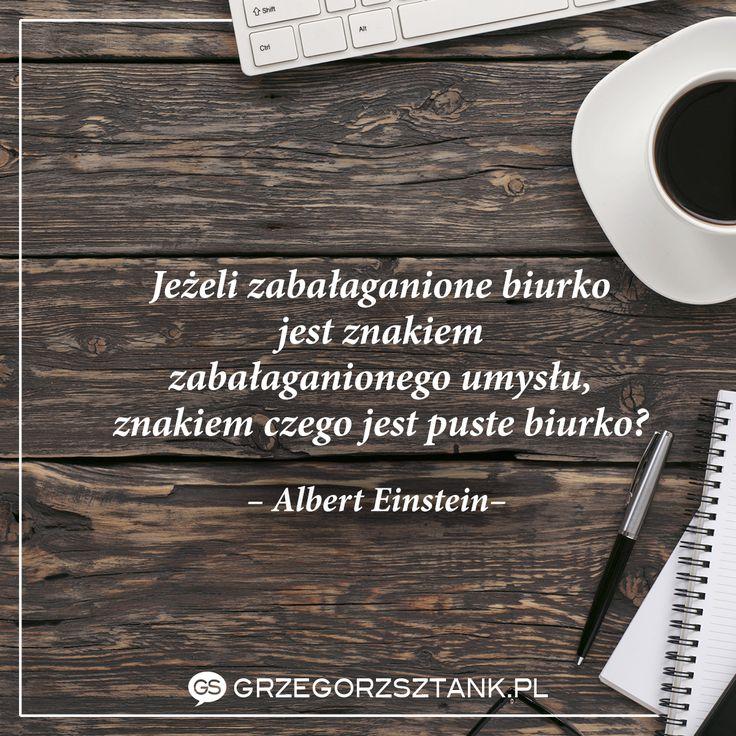 Do przemyślenia dla wszystkich porządkujących. #motywacja #einstein #biurko #produktywność