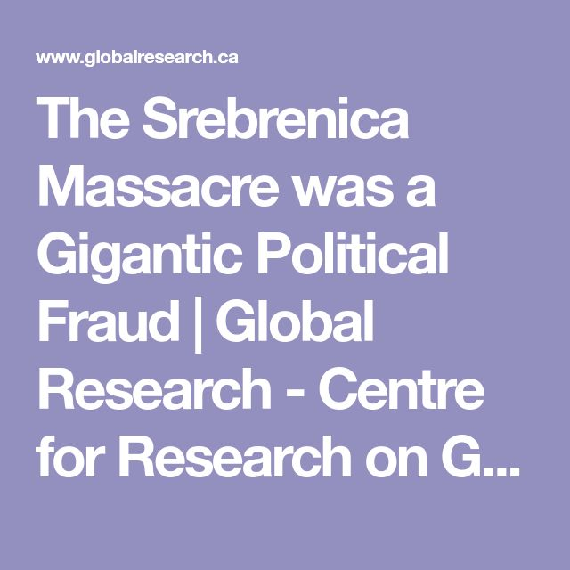The Srebrenica Massacre was a Gigantic Political Fraud | Global Research - Centre for Research on Globalization