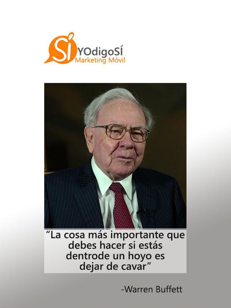 La cosa más importante que debes hacer si estás dentro de un hoyo es dejar de cavar. Warren Buffett | YO digo SÍ Marketing Móvil