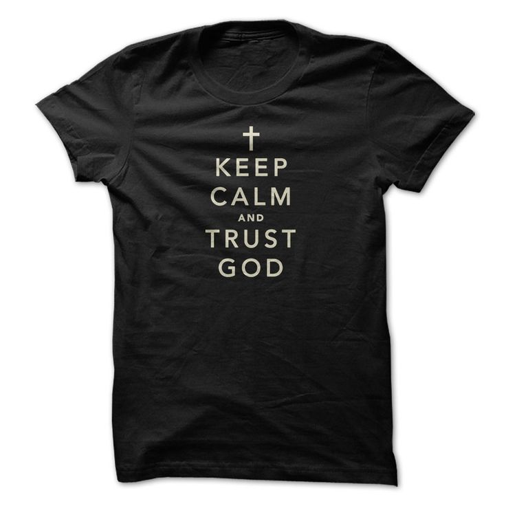 """Keep Calm And Trust God"" T-Shirt, http://www.sunfrogshirts.com/Faith/Keep-Calm-And-Trust-God-nkev.html?6127 - $19"