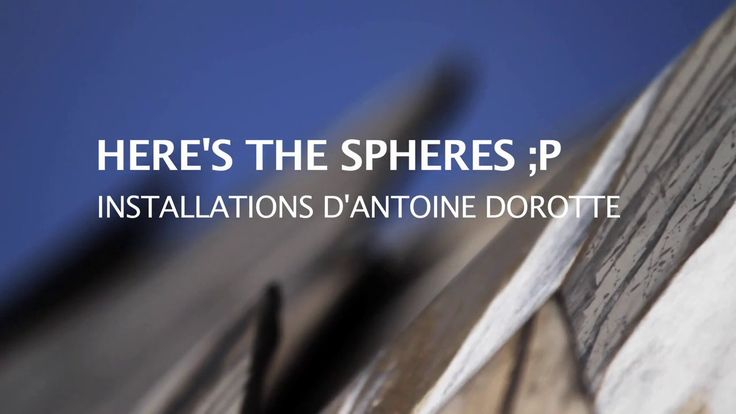 Here's the spheres ;p | Installations d'Antoine Dorotte - Les Champs Libres - Commissariat : 40mcube