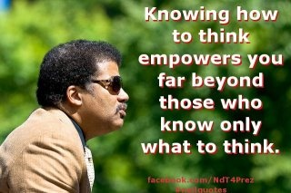 """Knowing how to think empowers you far beyond those who know only what to think.""Thoughts Provoking, Inspiration, Quote, Atheism Evolution Reasons, Neil Degrasse, Education, Atheist, Degrasse Tyson, Empowering"