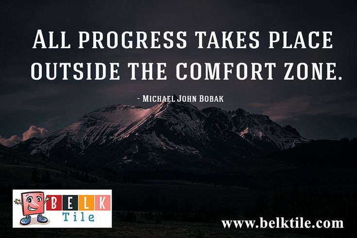 Monday Morning Motivation August 1st, 2016, To make progress, you have to live outside your comfort zone. | BELK Tile
