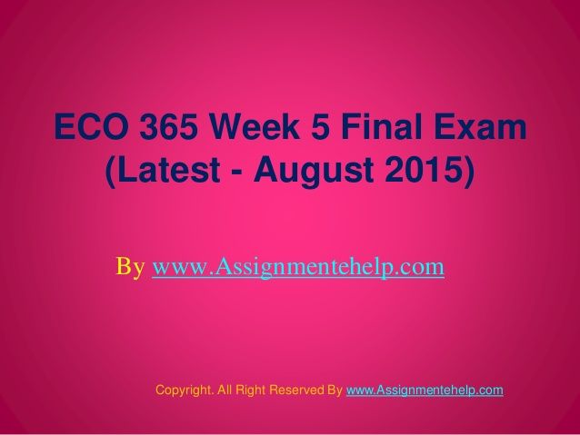 Come join the largest growing portal for exam help and Entire Course question with answers. http://www.AssignmenteHelp.com/ specialize in all the major subjects like ECO 365 Final Exam Answers, Law, Finance, Economics and Accounting Homework Help, university of phoenix discussion questions, UOP Materials and Course question with answers.