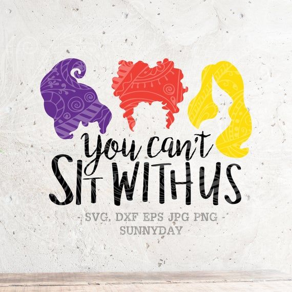 You Can T Sit With Us Svgsanderson Sisterssquad Goals Etsy Hocus Pocus Cricut Creations Cricut