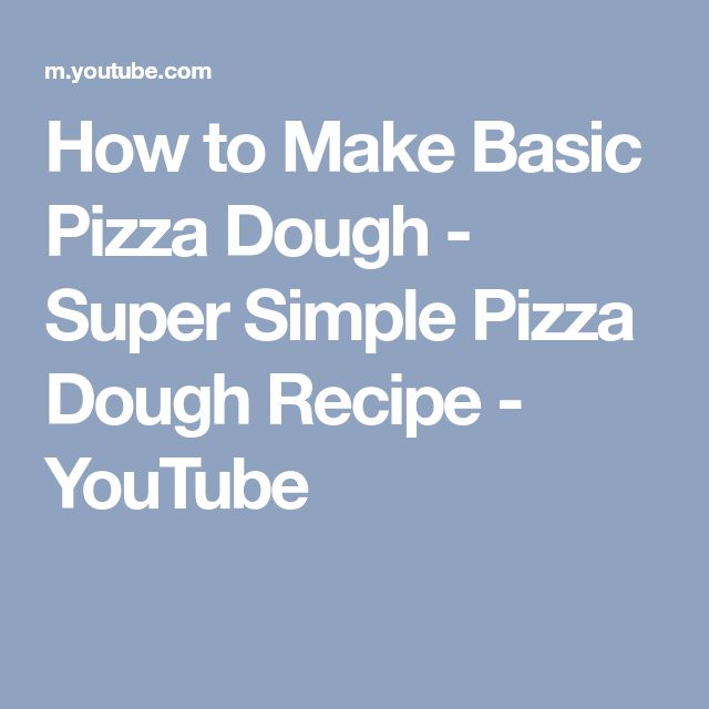 How to Make Basic Pizza Dough - Super Simple Pizza Dough Recipe - YouTube