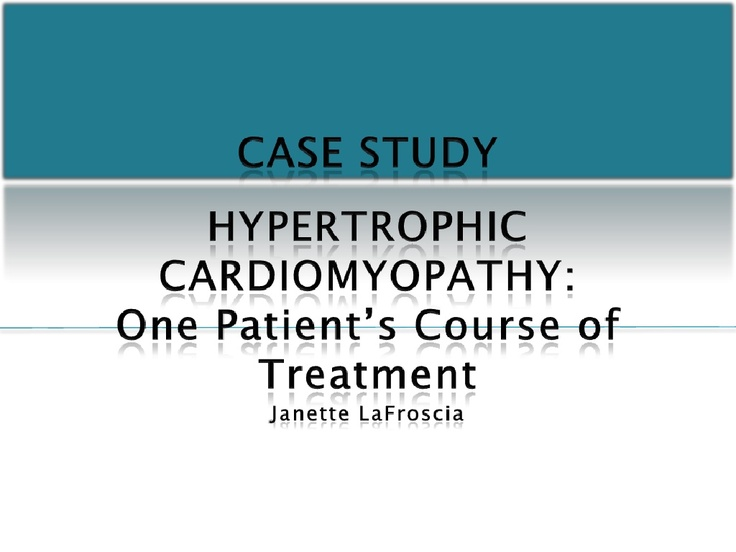 case-study-hypertrophic-cardiomyopathy by jmlafroscia via Slideshare
