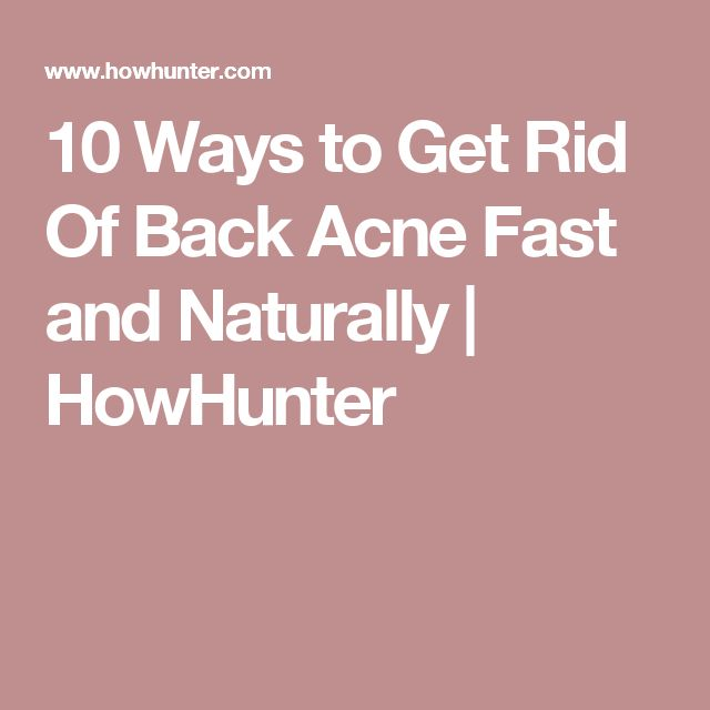 10 Ways to Get Rid Of Back Acne Fast and Naturally   HowHunter