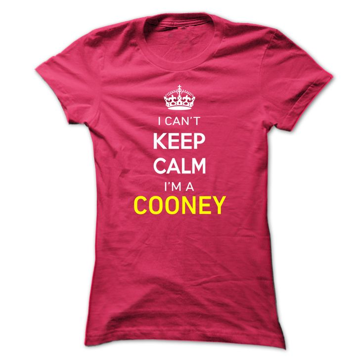 I Cant Keep Calm ► Im A COONEYHi COONEY, you should not keep calm as you are a COONEY, for obvious reasons. Get your T-shirt today and let the world know it.COONEY, name COONEY, COONEY thing, a COONEY