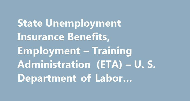 State Unemployment Insurance Benefits, Employment – Training Administration (ETA) – U. S. Department of Labor #compare #home #insurance #rates http://insurance.nef2.com/state-unemployment-insurance-benefits-employment-training-administration-eta-u-s-department-of-labor-compare-home-insurance-rates/  #state insurance # State Unemployment Insurance Benefits Purpose The Federal-State Unemployment Insurance Program provides unemployment benefits to eligible workers who are unemployed through no…