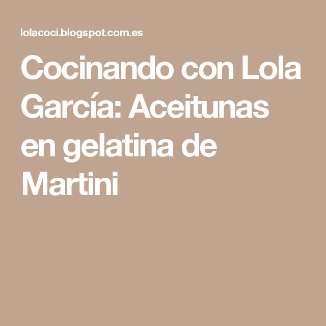 Cocinando con Lola García: Aceitunas en gelatina de Martini