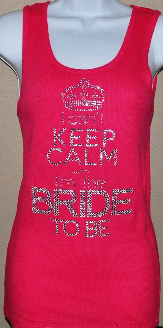 I Can't Keep Calm I'm the Bride To Be Rhinestone Tank Top or T-shirt on Etsy, $24.95