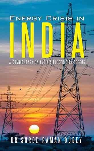 Energy Crisis in India: A Commentary on India's Electricity Sector