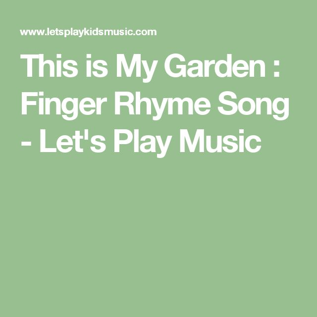 This is My Garden : Finger Rhyme Song - Let's Play Music