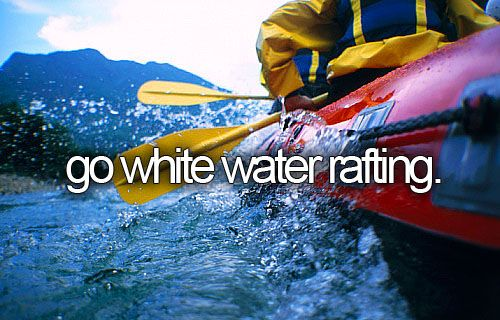 bucket list: go white water rafting