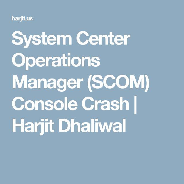 System Center Operations Manager (SCOM) Console Crash | Harjit Dhaliwal