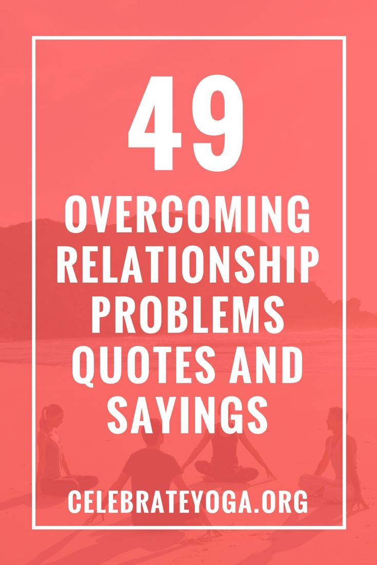 49 Over ing Relationship Problems Quotes and Sayings