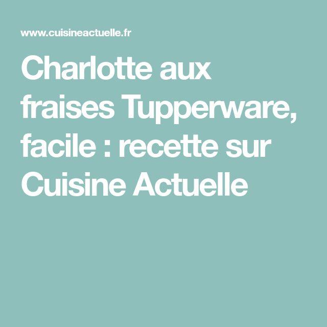 Charlotte aux fraises Tupperware, facile : recette sur Cuisine Actuelle
