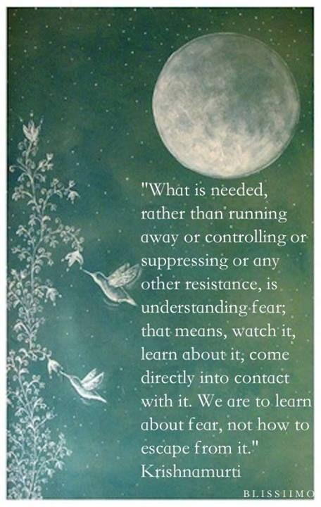 Jiddu Krishnamurti on fear Via @Lara Elliott Elliott. Love this