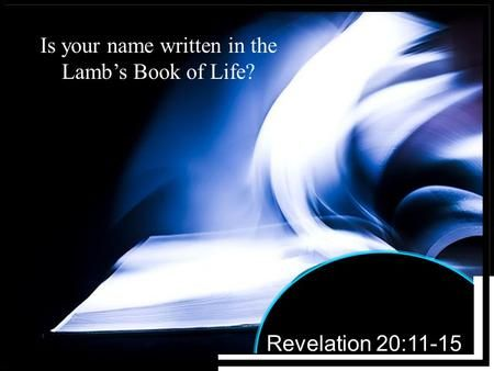 Is your name written in the Lamb's Book of Life?