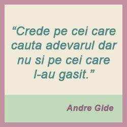 """""""Crede pe cei care cauta adevarul dar nu si pe cei care l-au gasit"""" ~Andre Gide"""