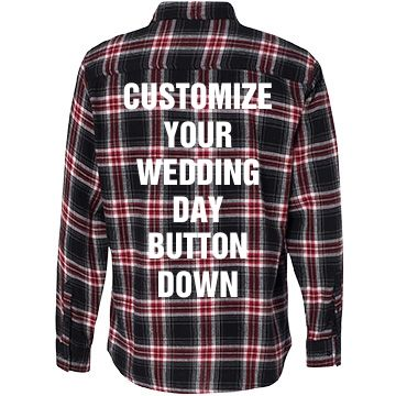 Custom Wedding Day Shirt | Customize your very own wedding day flannel. Wear this trendy flannel all day until you're ready to put on your wedding dress. Add names or the wedding date and any other text.