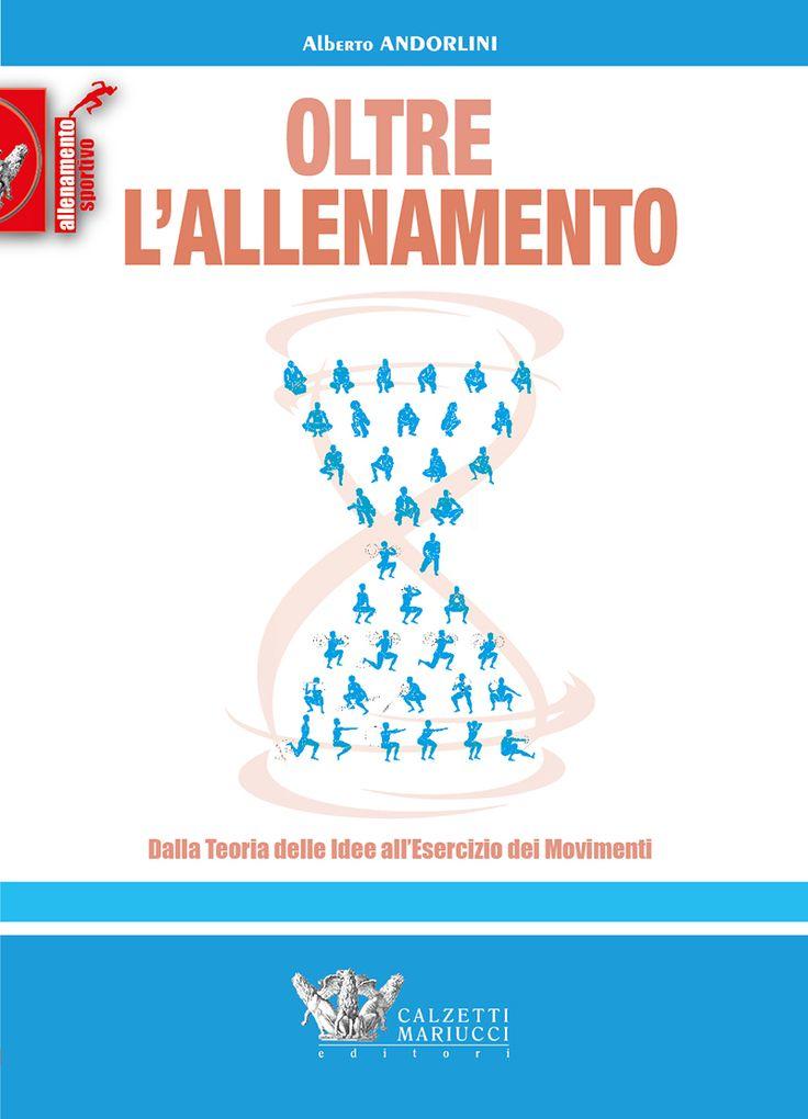 Oltre l'allenamento di Alberto Andorlini, scopri di più su http://www.calzetti-mariucci.it/shop/prodotti/oltre-lallenamento-alberto-andorlini