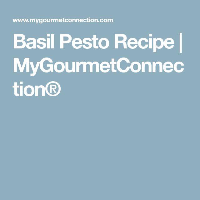 Basil Pesto Recipe | MyGourmetConnection®