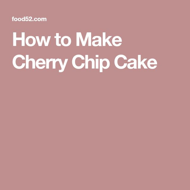 How to Make Cherry Chip Cake