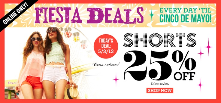 Fiesta Deals Shorts 25% Off at Charlotte Russe + get 10% off with promo code in this deal http://www.studentrate.com/itp/get-itp-student-deals/Charlotte-Russe-10percent-Student-Discount--/0