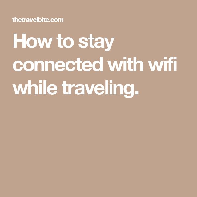 How to stay connected with wifi while traveling.
