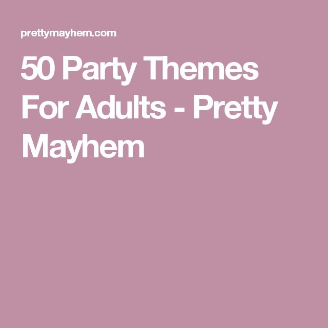 50 Party Themes For Adults - Pretty Mayhem