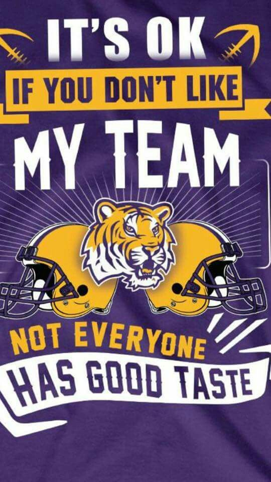 It's okay if you don't like my team, not everyone has good taste. LSU Tigers