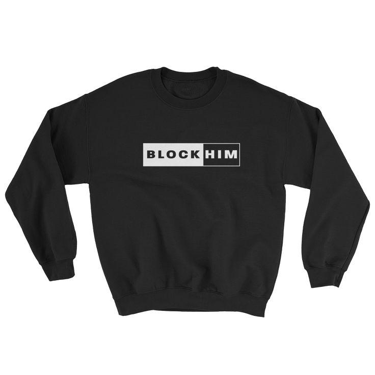 Block Him Sweatshirt