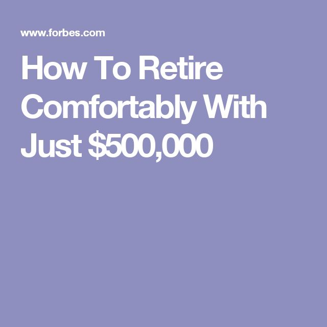 How To Retire Comfortably With Just $500,000