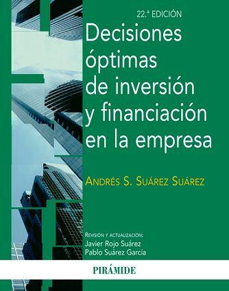 Decisiones óptimas de inversión y financiación en la empresa / Andrés S. Suárez Suárez ; revisión y actualización Javier Rojo Suárez, Pablo Suárez García: http://kmelot.biblioteca.udc.es/record=b1519366~S1*gag