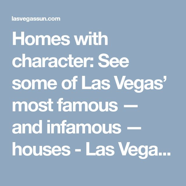 Homes with character: See some of Las Vegas' most famous — and infamous — houses - Las Vegas Sun Newspaper