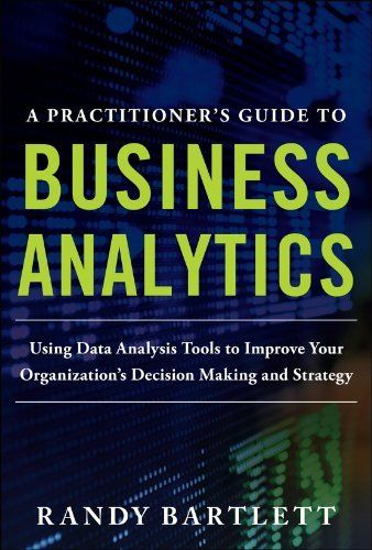 A PRACTITIONER'S GUIDE TO BUSINESS ANALYTICS: Using Data Analysis Tools to Improve Your Organization's Decision Making and Strategy by Randy Bartlett, http://www.amazon.com/dp/0071807594/ref=cm_sw_r_pi_dp_n2-Fsb0FCMMT6