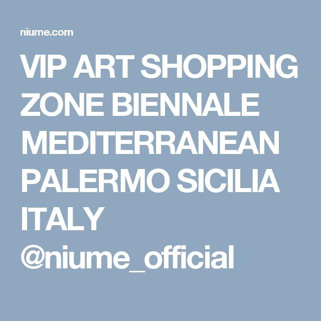 VIP ART SHOPPING ZONE BIENNALE MEDITERRANEAN PALERMO SICILIA ITALY @niume_official