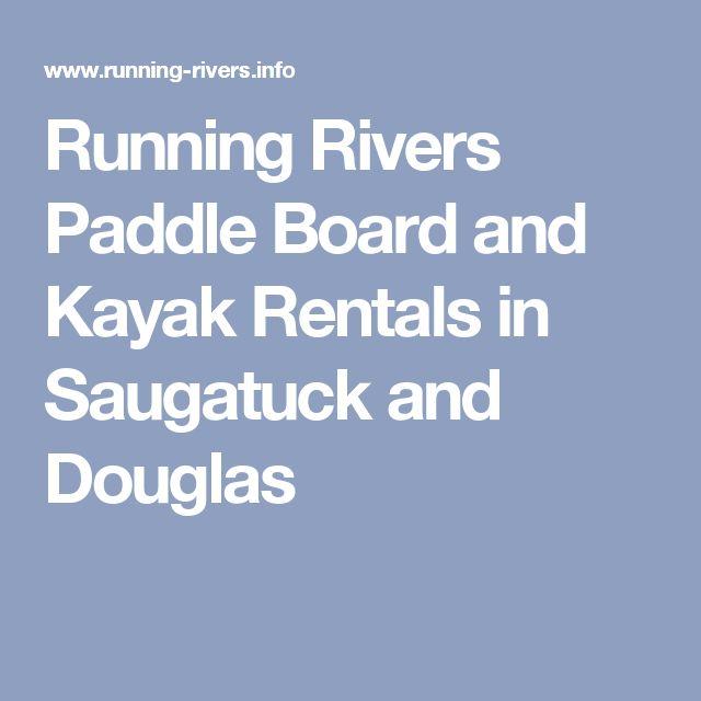Running Rivers Paddle Board  and Kayak Rentals in Saugatuck and Douglas