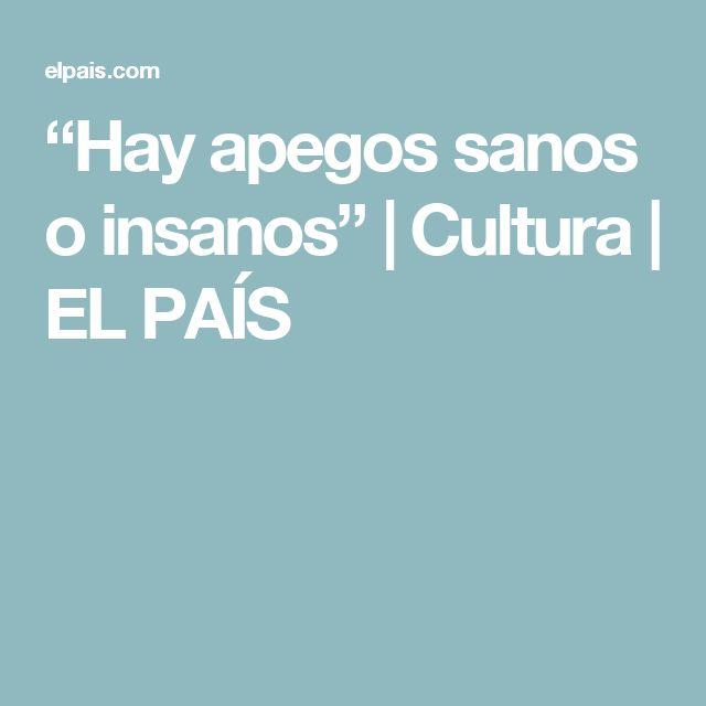 """""""Hay apegos sanos o insanos""""   Cultura   EL PAÍS"""