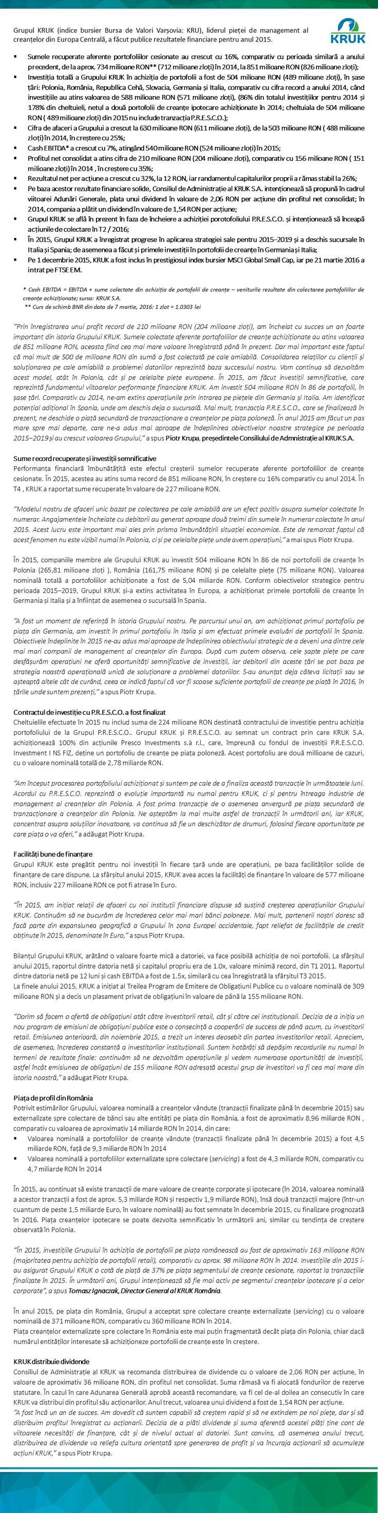 Mai multe detalii aici http://ro.kruk.eu/download/gfx/kruk/ro/defaultmultilistaplikow/47/47/1/comunicat_de_pres_rezultate_financiare_2015_grupul_kruk.docx