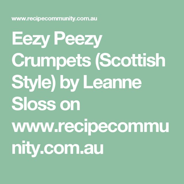Eezy Peezy Crumpets (Scottish Style) by Leanne Sloss on www.recipecommunity.com.au