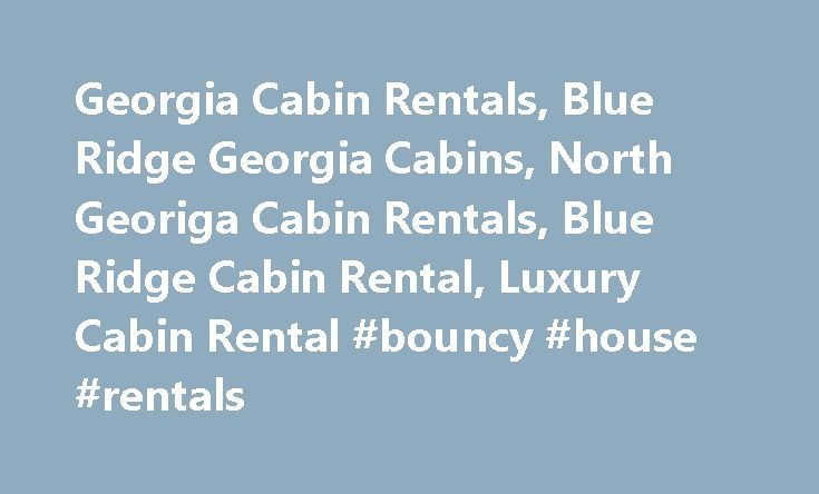 "Georgia Cabin Rentals, Blue Ridge Georgia Cabins, North Georiga Cabin Rentals, Blue Ridge Cabin Rental, Luxury Cabin Rental #bouncy #house #rentals http://renta.remmont.com/georgia-cabin-rentals-blue-ridge-georgia-cabins-north-georiga-cabin-rentals-blue-ridge-cabin-rental-luxury-cabin-rental-bouncy-house-rentals/  #blue ridge mountain cabin rentals # ""Solitude"" Blue Ridge Georgia Cabin Rental in the North Georgia Mountains One word says it all with this brand new luxury cabin —""Solitude""…"