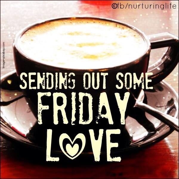 Sending Out Friday Love Quotes Quote Coffee Friday Happy Friday Tgif Days  Of Theu2026