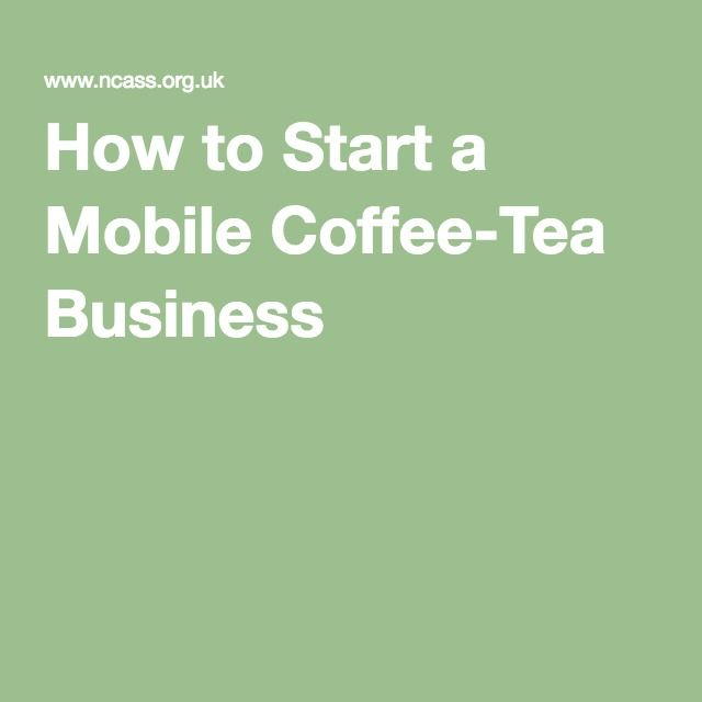 How to Start a Mobile Coffee-Tea Business