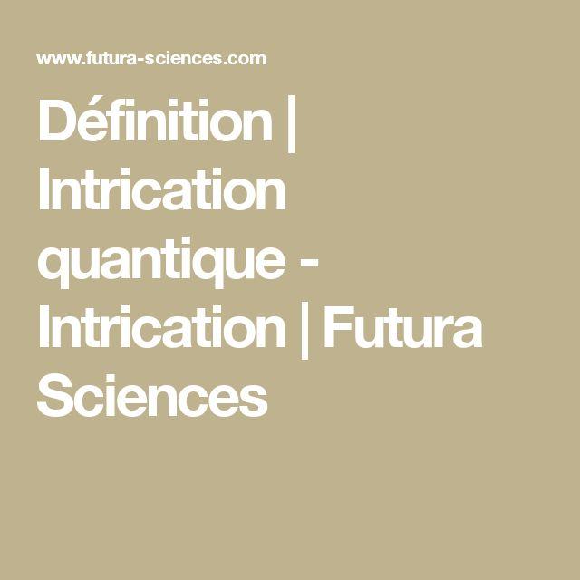 Définition | Intrication quantique - Intrication | Futura Sciences