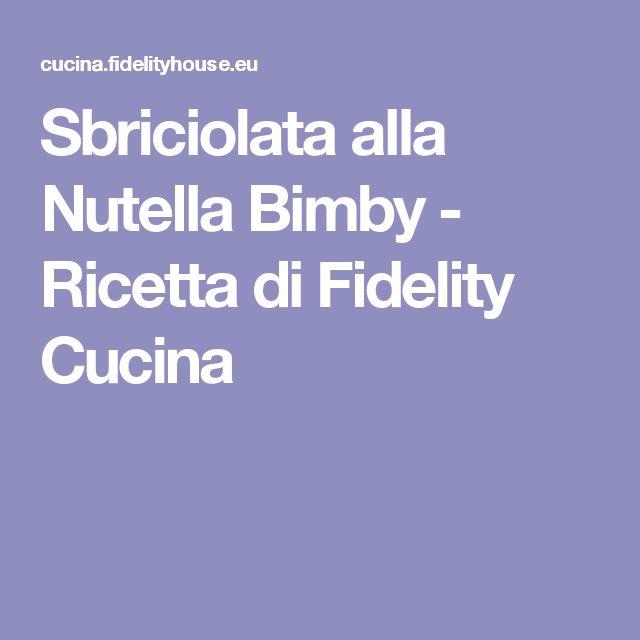 Sbriciolata alla Nutella Bimby - Ricetta di Fidelity Cucina